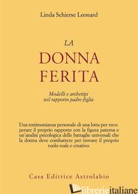 DONNA FERITA. MODELLI E ARCHETIPI DEL RAPPORTO PADRE-FIGLIA (LA) - LEONARD LINDA S.