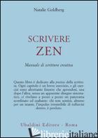 SCRIVERE ZEN. MANUALE DI SCRITTURA CREATIVA - GOLDBERG NATALIE