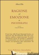 RAGIONE ED EMOZIONE IN PSICOTERAPIA - ELLIS ALBERT; DE SILVESTRI C. (CUR.)