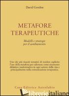METAFORE TERAPEUTICHE. MODELLI E STRATEGIE PER IL CAMBIAMENTO - GORDON DAVID