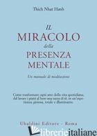 MIRACOLO DELLA PRESENZA MENTALE. UN MANUALE DI MEDITAZIONE (IL) - NHAT HANH THICH