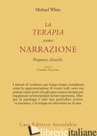 TERAPIA COME NARRAZIONE. PROPOSTE CLINICHE (LA) - WHITE MICHAEL; TELFENER U. (CUR.)