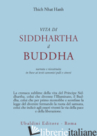 VITA DI SIDDHARTHA IL BUDDHA. NARRATA E RICOSTRUITA IN BASE AI TESTI CANONICI PA - NHAT HANH THICH