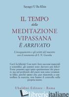 TEMPO DELLA MEDITAZIONE VIPASSANA E' ARRIVATO. L'INSEGNAMENTO E GLI SCRITTI DEL  - U BA KHIN SAYAGYI; CONFALONIERI P. (CUR.)