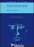 PSICOSINTESI. PER L'ARMONIA DELLA VITA - ASSAGIOLI ROBERTO; MACCHIA GIRELLI M. (CUR.)