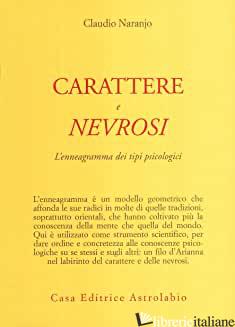 CARATTERE E NEVROSI. L'ENNEAGRAMMA DEI TIPI PSICOLOGICI - NARANJO CLAUDIO