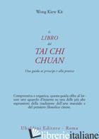 LIBRO DEL TAI CHI CHUAN. UNA GUIDA AI PRINCIPI E ALLA PRATICA (IL) - WONG KIEW KIT