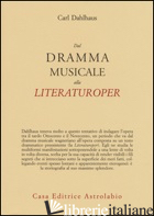 DAL DRAMMA MUSICALE ALLA LITERATUROPER - DAHLHAUS CARL