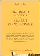 DIZIONARIO DIDATTICO DI ANALISI TRANSAZIONALE - NOVELLINO MICHELE