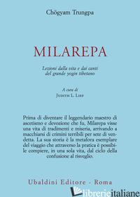 MILAREPA. LEZIONI DALLA VITA E DAI CANTI DEL GRANDE YOGIN TIBETANO - TRUNGPA CHOGYAM; LIEF J. L. (CUR.)