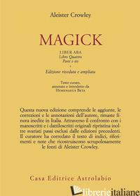 MAGICK. LIBER ABA. LIBRO QUATTRO. PARTI I-III - CROWLEY ALEISTER; BETA H. (CUR.)