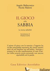 GIOCO DELLA SABBIA. LA RICERCA INFINIBILE (IL) - MALINCONICO ANGELO; MALORNI NICOLA