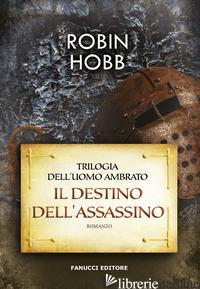DESTINO DELL'ASSASSINO. TRILOGIA DELL'UOMO AMBRATO (IL). VOL. 3 - HOBB ROBIN