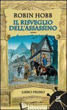 RISVEGLIO DELL'ASSASSINO. TRILOGIA DELL'UOMO AMBRATO (IL). VOL. 1 - HOBB ROBIN