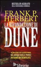 RIFONDAZIONE DI DUNE. IL CICLO DI DUNE (LA) - HERBERT FRANK