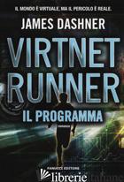 PROGRAMMA. VIRTNET RUNNER. THE MORTALITY DOCTRINE (IL). VOL. 2 - DASHNER JAMES