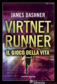 GIOCO DELLA VITA. VIRTNET RUNNER. THE MORTALITY DOCTRINE (IL). VOL. 3 - DASHNER JAMES