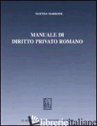 MANUALE DI DIRITTO PRIVATO ROMANO - MARRONE MATTEO
