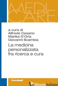 MEDICINA PERSONALIZZATA FRA RICERCA E CURA (LA) - CESARIO A. (CUR.); D'ORIA M. (CUR.); SCAMBIA G. (CUR.)