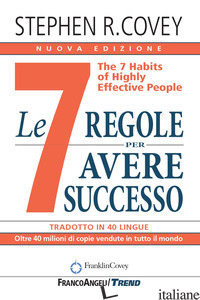 7 REGOLE PER AVERE SUCCESSO. THE 7 HABITS OF HIGHLY EFFECTIVE PEOPLE. NUOVA EDIZ - COVEY STEPHEN R.