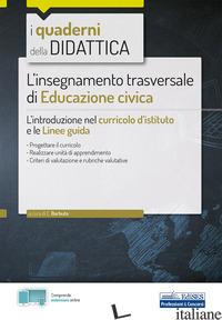 INSEGNAMENTO TRASVERSALE DI EDUCAZIONE CIVICA. L'INTRODUZIONE NEL CURRICOLO D'IS - BARBUTO E. (CUR.)