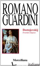 DOSTOJEVSKIJ. IL MONDO RELIGIOSO - GUARDINI ROMANO