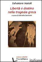 LIBERTA' E DESTINO NELLA TRAGEDIA GRECA - NATOLI SALVATORE; CARAMORE G. (CUR.)
