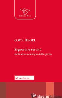 SIGNORIA E SERVITU' NELLA «FENOMENOLOGIA DELLO SPIRITO» - HEGEL FRIEDRICH; TASSI A. (CUR.)