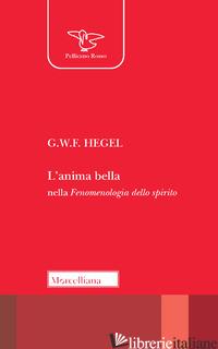 ANIMA BELLA NELLA «FENOMENOLOGIA DELLO SPIRITO» (L') - HEGEL FRIEDRICH; TASSI A. (CUR.)