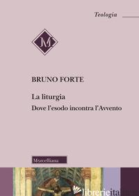 LITURGIA. DOVE L'ESODO INCONTRA L'AVVENTO (LA) - FORTE BRUNO
