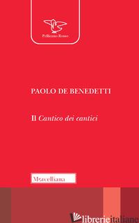 CANTICO DEI CANTICI (IL) - DE BENEDETTI PAOLO; MENESTRINA G. (CUR.)