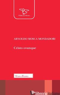 CRISTO OVUNQUE - MOSCA MONDADORI ARNOLDO