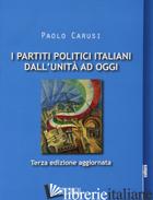 PARTITI POLITICI ITALIANI DALL'UNITA' AD OGGI (I) - CARUSI PAOLO