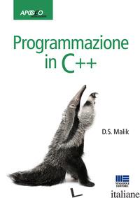 PROGRAMMAZIONE IN C++ - MALIK D. S.; DALPASSO M. (CUR.)