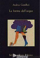 FORMA DELL'ACQUA (LA) - CAMILLERI ANDREA