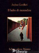 LADRO DI MERENDINE (IL) - CAMILLERI ANDREA