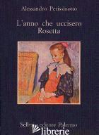 ANNO CHE UCCISERO ROSETTA (L') - PERISSINOTTO ALESSANDRO