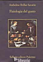 FISIOLOGIA DEL GUSTO - BRILLAT SAVARIN JEAN-ANTHELME; GUIBERT M. (CUR.)