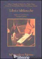 LIBRI E BIBLIOTECHE. PAGINE SCELTE E PRESENTATE DA LUCIANO CANFORA - CANFORA L. (CUR.)