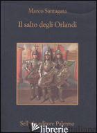 SALTO DEGLI ORLANDI (IL) - SANTAGATA MARCO