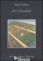 AH! IL MUNDIAL! - SOLDATI MARIO