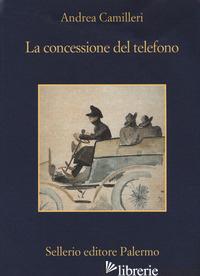 CONCESSIONE DEL TELEFONO (LA) - CAMILLERI ANDREA