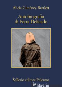AUTOBIOGRAFIA DI PETRA DELICADO - GIMENEZ-BARTLETT ALICIA