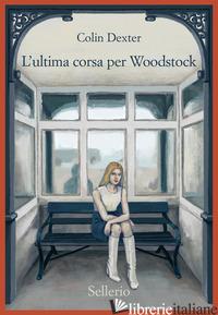 ULTIMA CORSA PER WOODSTOCK (L') - DEXTER COLIN