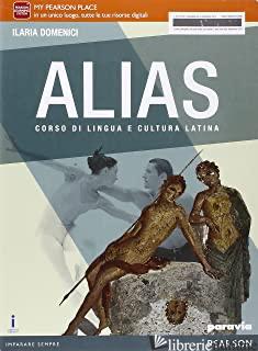 ALIAS. PER LE SCUOLE SUPERIORI. CON E-BOOK. CON ESPANSIONE ONLINE - DOMENICI