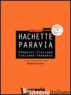 DIF HACHETTE PARAVIA. DIZIONARIO FRANCESE-ITALIANO, ITALIANO-FRANCESE. EDIZ. BIL - HACHETTE PARAVIA