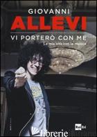 VI PORTERO' CON ME. LA MIA VITA CON LA MUSICA - ALLEVI GIOVANNI