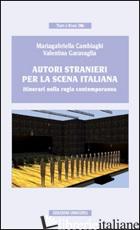 AUTORI STRANIERI PER LA SCENA ITALIANA. ITINERARI NELLA REGIA CONTEMPORANEA - CAMBIAGHI MARIAGABRIELLA; GARAVAGLIA VALENTINA