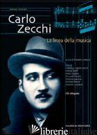 CARLO ZECCHI. LA LINEA DELLA MUSICA. CON CD-ROM - LOMBARDI D. (CUR.)