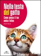 NELLA TESTA DEL GATTO. COME PENSA IL TUO AMICO FELINO - WENDT MARLITT